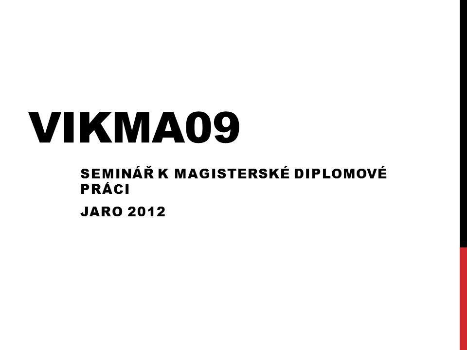 VIKMA09 SEMINÁŘ K MAGISTERSKÉ DIPLOMOVÉ PRÁCI JARO 2012
