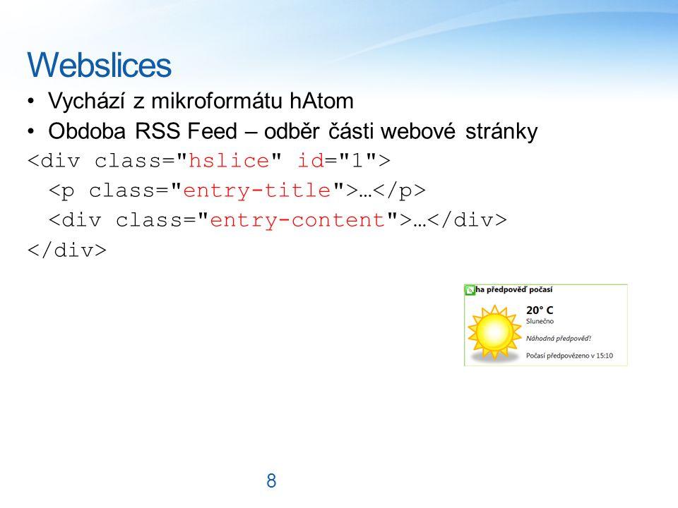 Webslices Vychází z mikroformátu hAtom Obdoba RSS Feed – odběr části webové stránky … 8