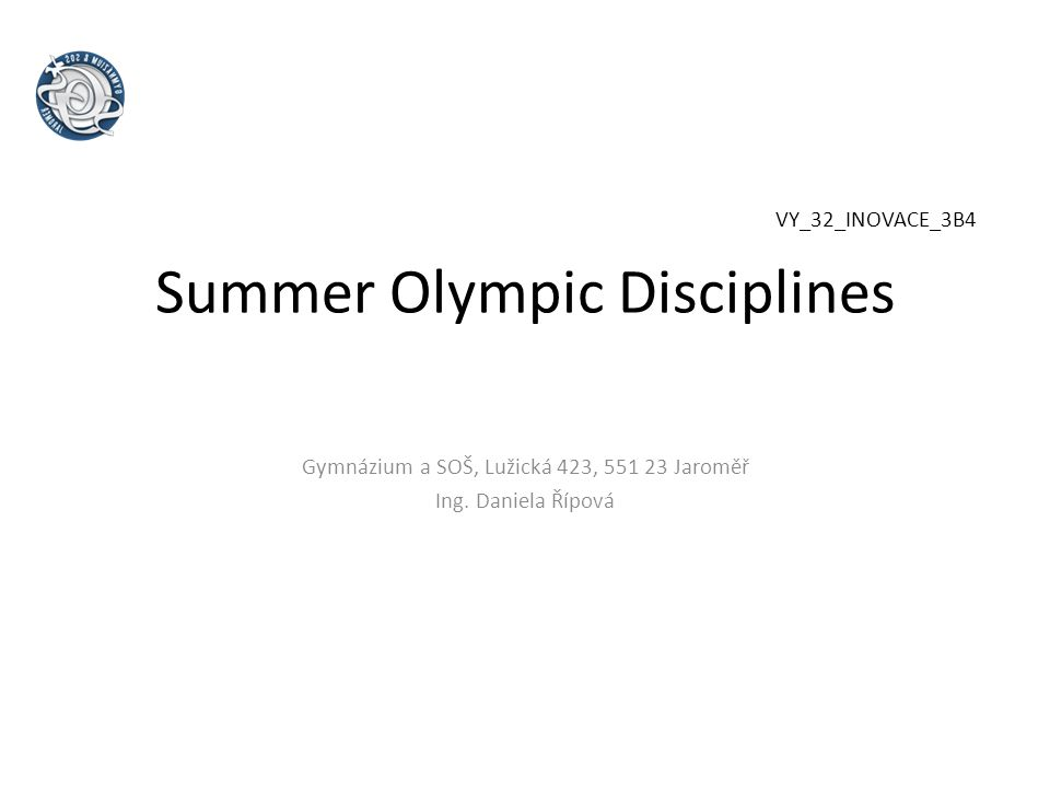 Summer Olympic Disciplines Gymnázium a SOŠ, Lužická 423, 551 23 Jaroměř Ing.