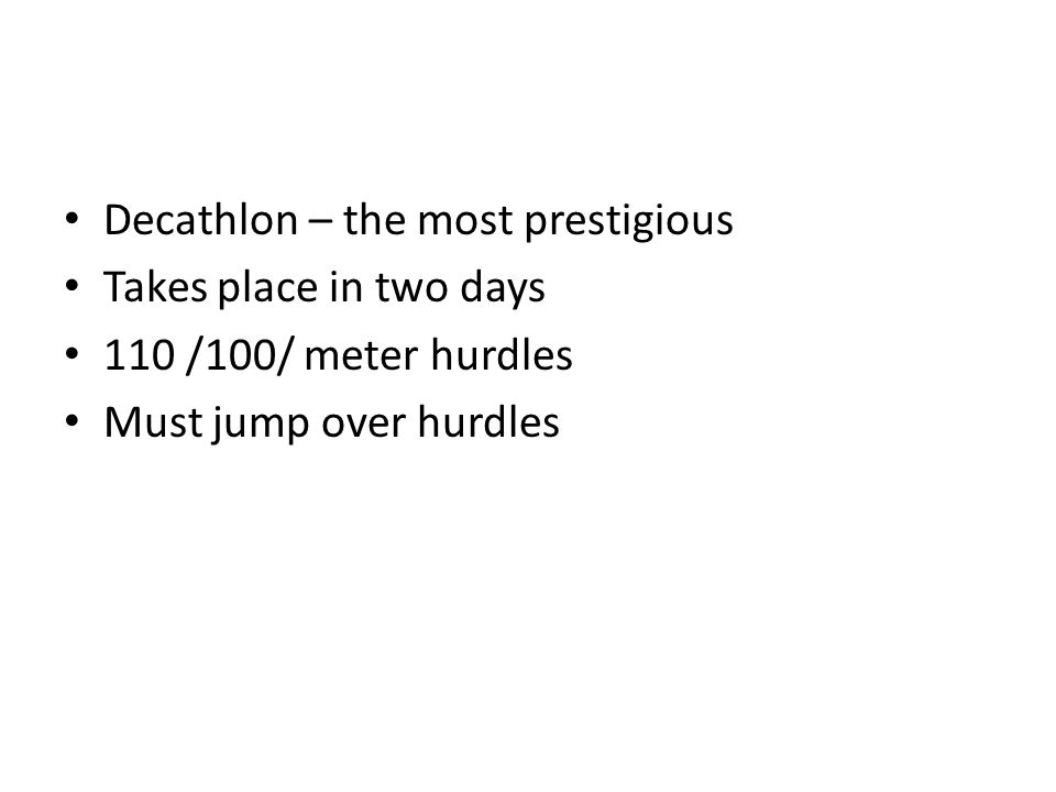 Decathlon – the most prestigious Takes place in two days 110 /100/ meter hurdles Must jump over hurdles