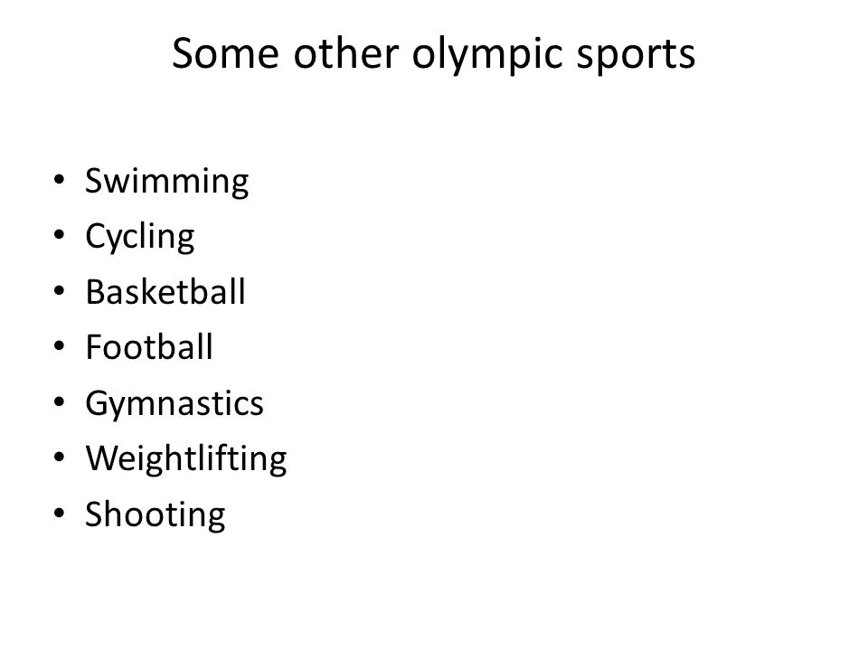 Some other olympic sports Swimming Cycling Basketball Football Gymnastics Weightlifting Shooting
