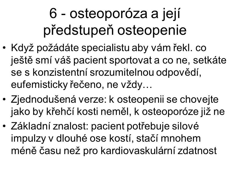6 - osteoporóza a její předstupeň osteopenie Když požádáte specialistu aby vám řekl. co ještě smí váš pacient sportovat a co ne, setkáte se s konziste