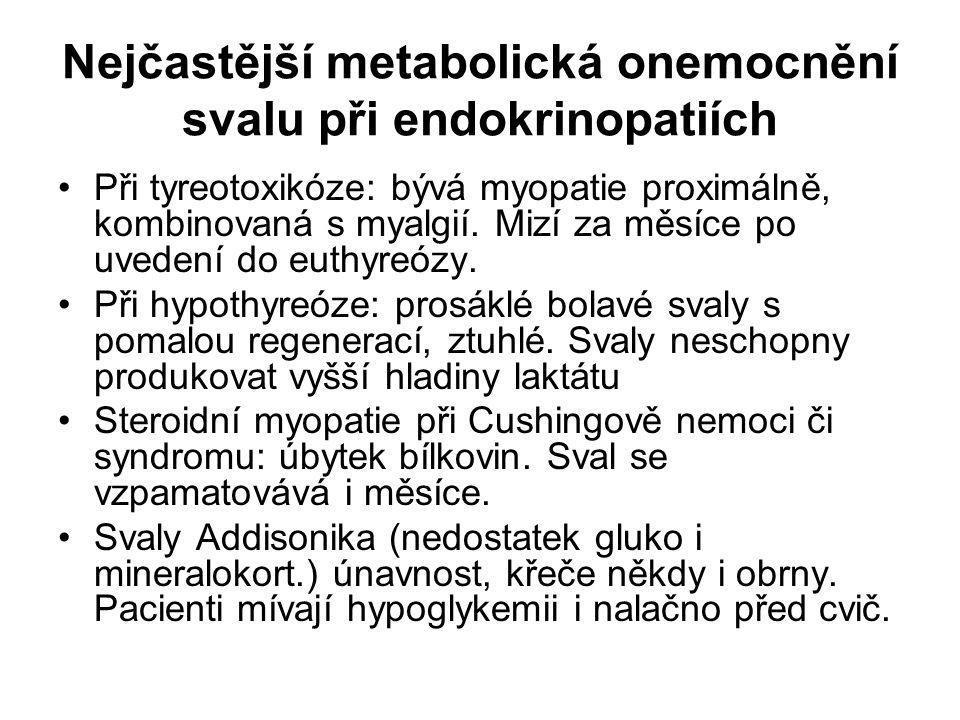 Nejčastější metabolická onemocnění svalu při endokrinopatiích Při tyreotoxikóze: bývá myopatie proximálně, kombinovaná s myalgií. Mizí za měsíce po uv