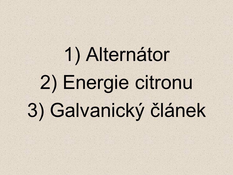 1) Alternátor 2) Energie citronu 3) Galvanický článek