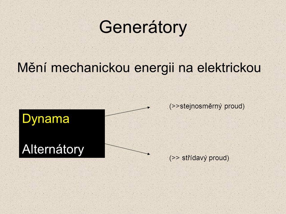 Generátory Mění mechanickou energii na elektrickou Dynama Alternátory (>> střídavý proud) (>>stejnosměrný proud)