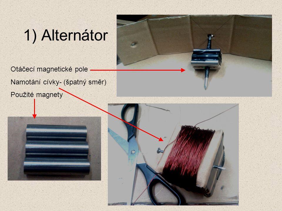 1) Alternátor Otáčecí magnetické pole Namotání cívky- (špatný směr) Použité magnety