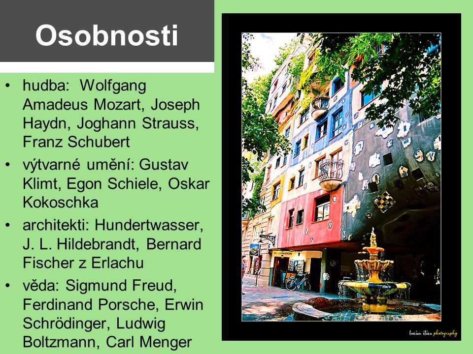 Osobnosti hudba: Wolfgang Amadeus Mozart, Joseph Haydn, Joghann Strauss, Franz Schubert výtvarné umění: Gustav Klimt, Egon Schiele, Oskar Kokoschka ar
