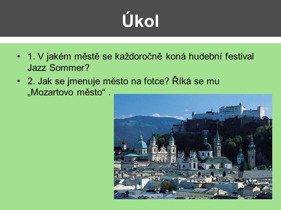 """Úkol 1. V jakém městě se každoročně koná hudební festival Jazz Sommer? 2. Jak se jmenuje město na fotce? Říká se mu """"Mozartovo město""""."""