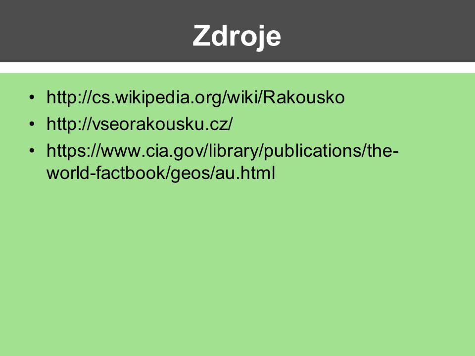 Zdroje http://cs.wikipedia.org/wiki/Rakousko http://vseorakousku.cz/ https://www.cia.gov/library/publications/the- world-factbook/geos/au.html