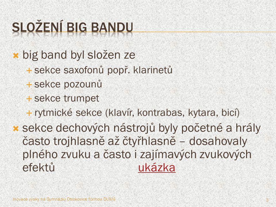 big band byl složen ze  sekce saxofonů popř. klarinetů  sekce pozounů  sekce trumpet  rytmické sekce (klavír, kontrabas, kytara, bicí)  sekce d