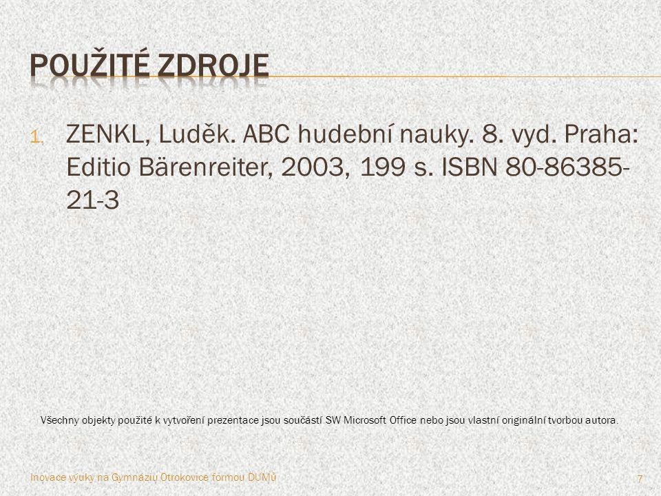 1. ZENKL, Luděk. ABC hudební nauky. 8. vyd. Praha: Editio Bärenreiter, 2003, 199 s. ISBN 80-86385- 21-3 7 Všechny objekty použité k vytvoření prezenta