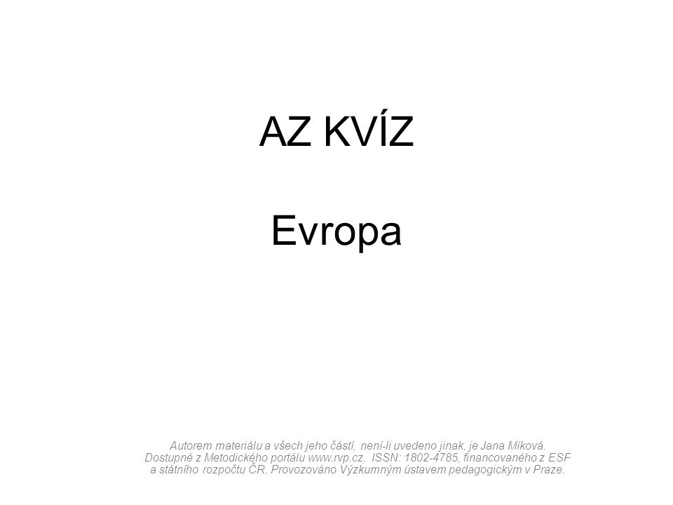 AZ KVÍZ Evropa Autorem materiálu a všech jeho částí, není-li uvedeno jinak, je Jana Míková.