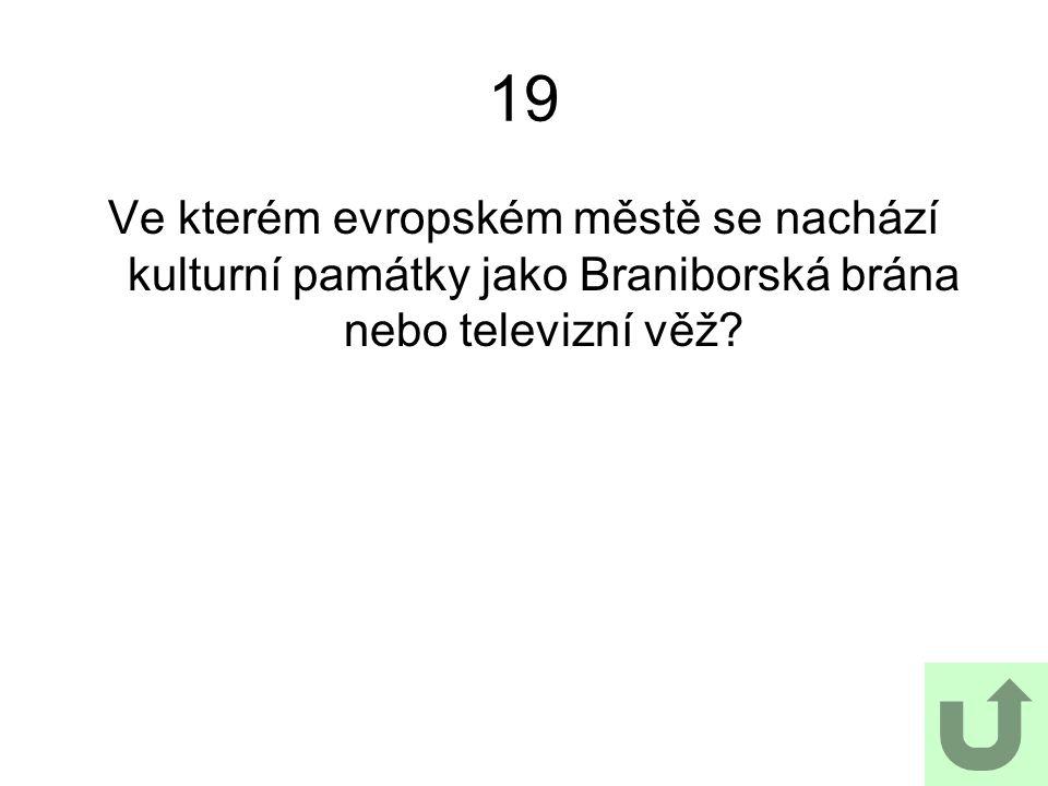 19 Ve kterém evropském městě se nachází kulturní památky jako Braniborská brána nebo televizní věž?