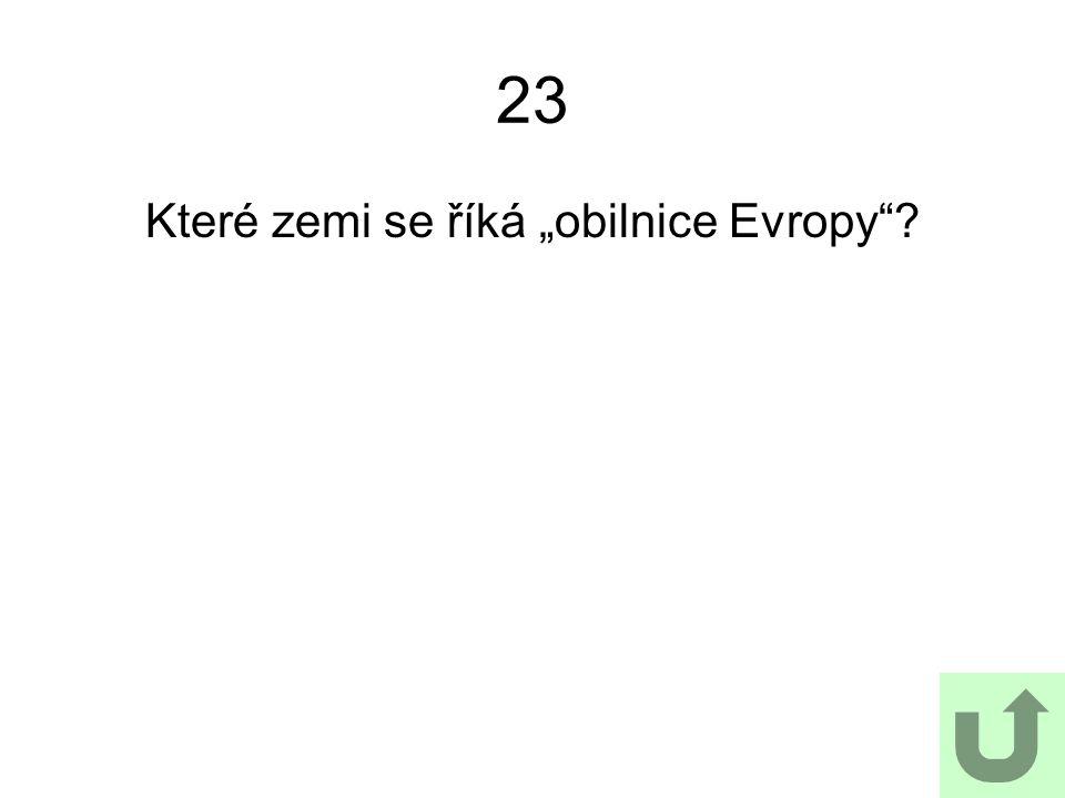"""23 Které zemi se říká """"obilnice Evropy ?"""