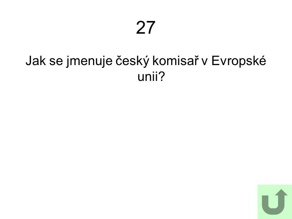 27 Jak se jmenuje český komisař v Evropské unii?