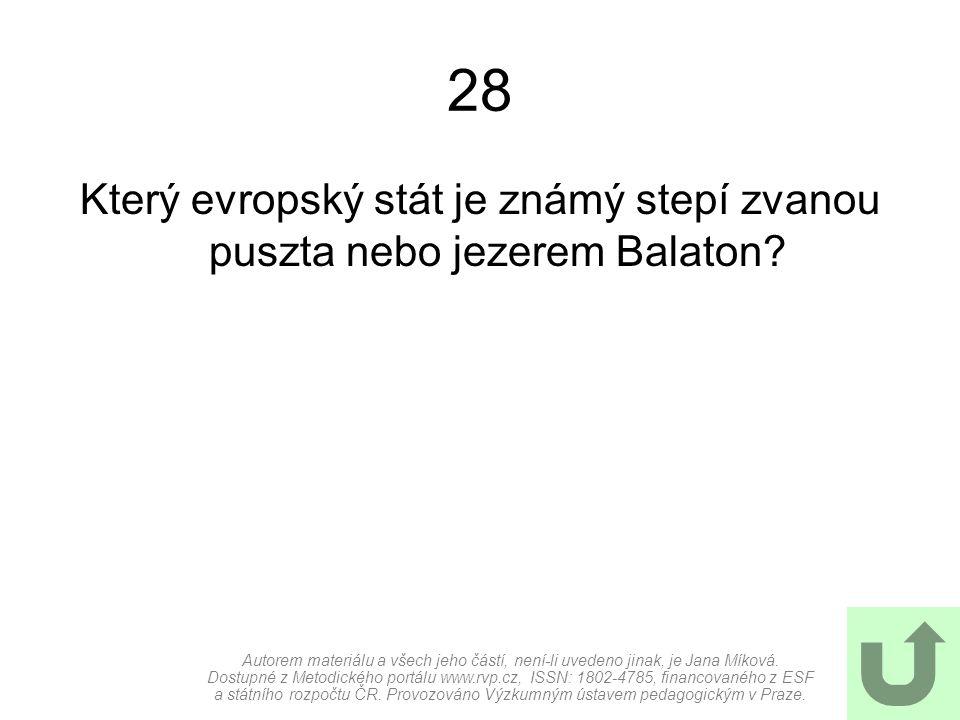 28 Který evropský stát je známý stepí zvanou puszta nebo jezerem Balaton.