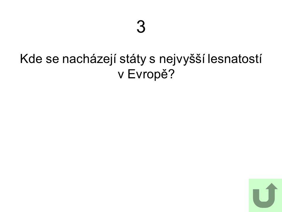 3 Kde se nacházejí státy s nejvyšší lesnatostí v Evropě?