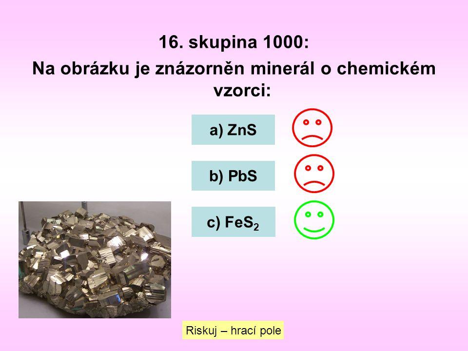 16. skupina 1000: Na obrázku je znázorněn minerál o chemickém vzorci: a) ZnS b) PbS c) FeS 2 Riskuj – hrací pole