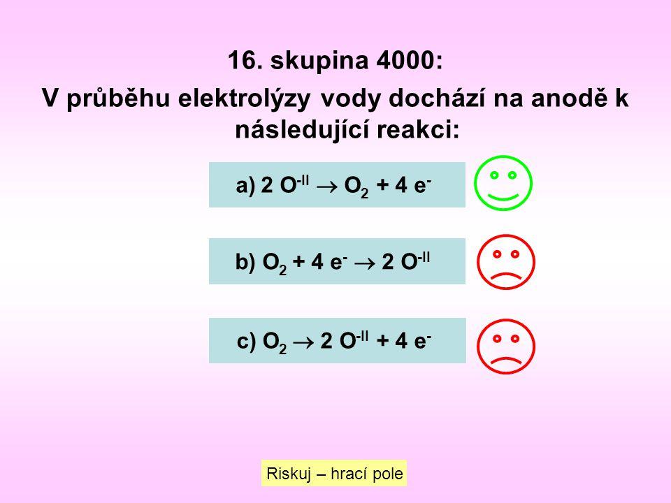 16. skupina 4000: V průběhu elektrolýzy vody dochází na anodě k následující reakci: a)2 O -II  O 2 + 4 e -2 O -II  O 2 + 4 e - b) O 2 + 4 e -  2 O