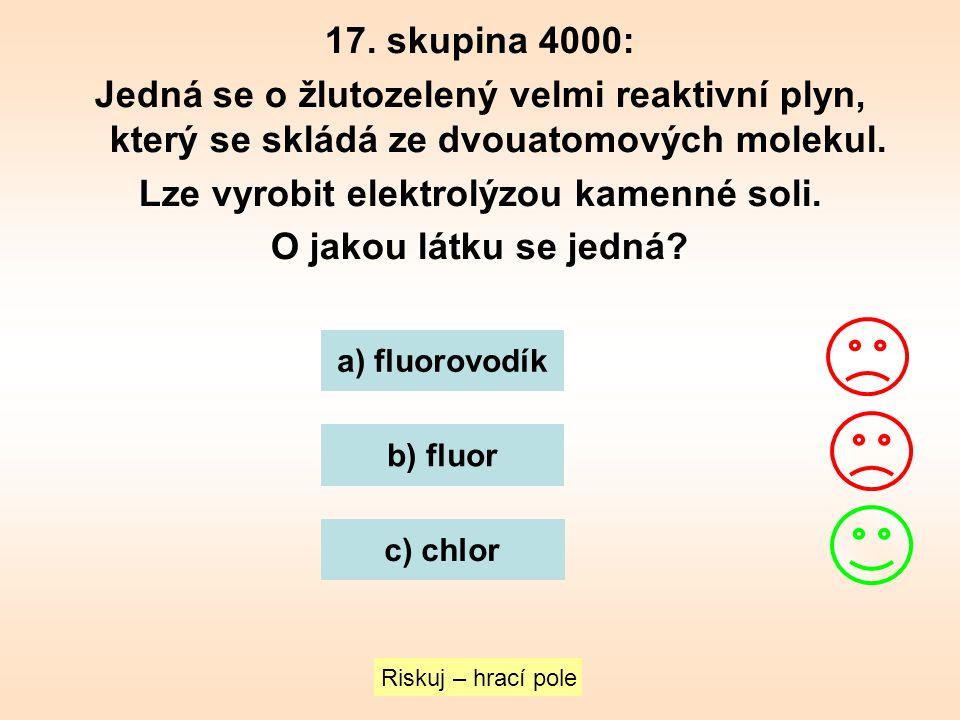 17. skupina 4000: Jedná se o žlutozelený velmi reaktivní plyn, který se skládá ze dvouatomových molekul. Lze vyrobit elektrolýzou kamenné soli. O jako