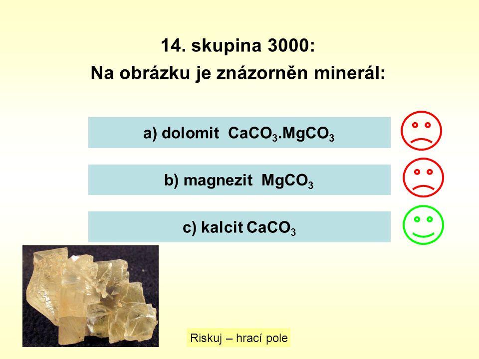 14. skupina 3000: Na obrázku je znázorněn minerál: a) dolomit CaCO 3.MgCO 3 b) magnezit MgCO 3 c) kalcit CaCO 3 Riskuj – hrací pole