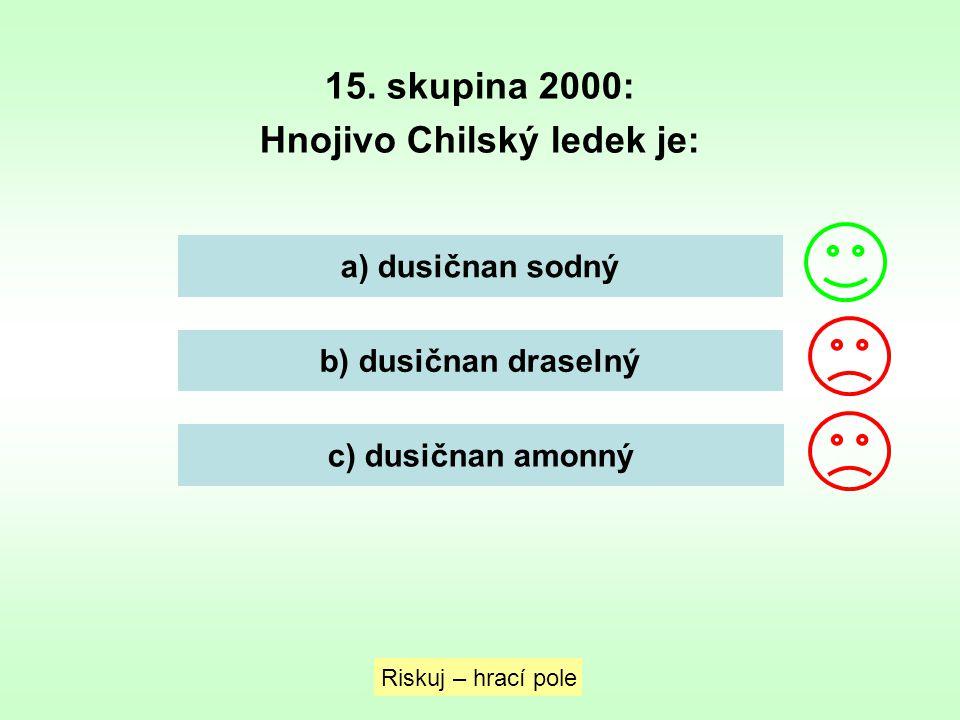 15. skupina 2000: Hnojivo Chilský ledek je: a) dusičnan sodný b) dusičnan draselný c) dusičnan amonný Riskuj – hrací pole