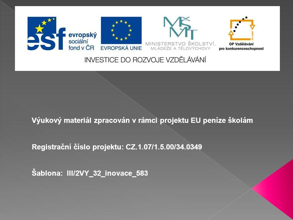Výukový materiál zpracován v rámci projektu EU peníze školám Registrační číslo projektu: CZ.1.07/1.5.00/34.0349 Šablona: III/2VY_32_inovace_583