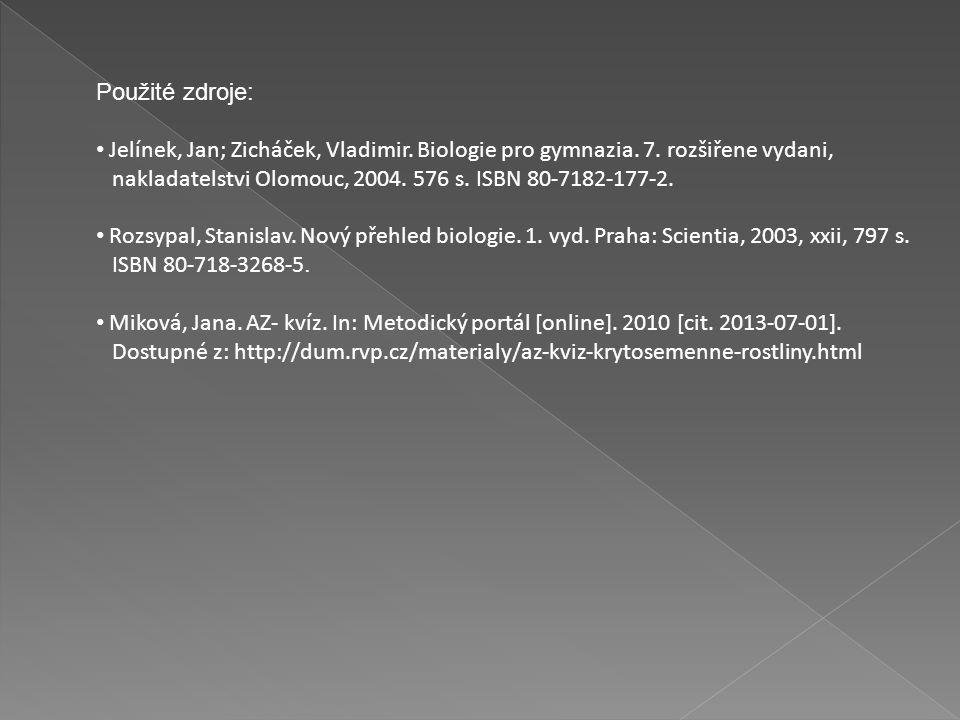 Použité zdroje: Jelínek, Jan; Zicháček, Vladimir. Biologie pro gymnazia.