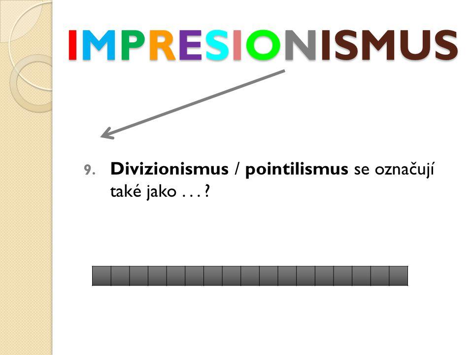 IMPRESIONISMUS 9. Divizionismus / pointilismus se označují také jako...