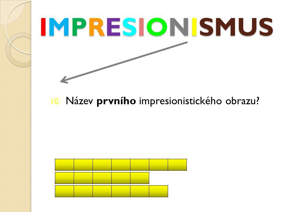 IMPRESIONISMUS 10. Název prvního impresionistického obrazu