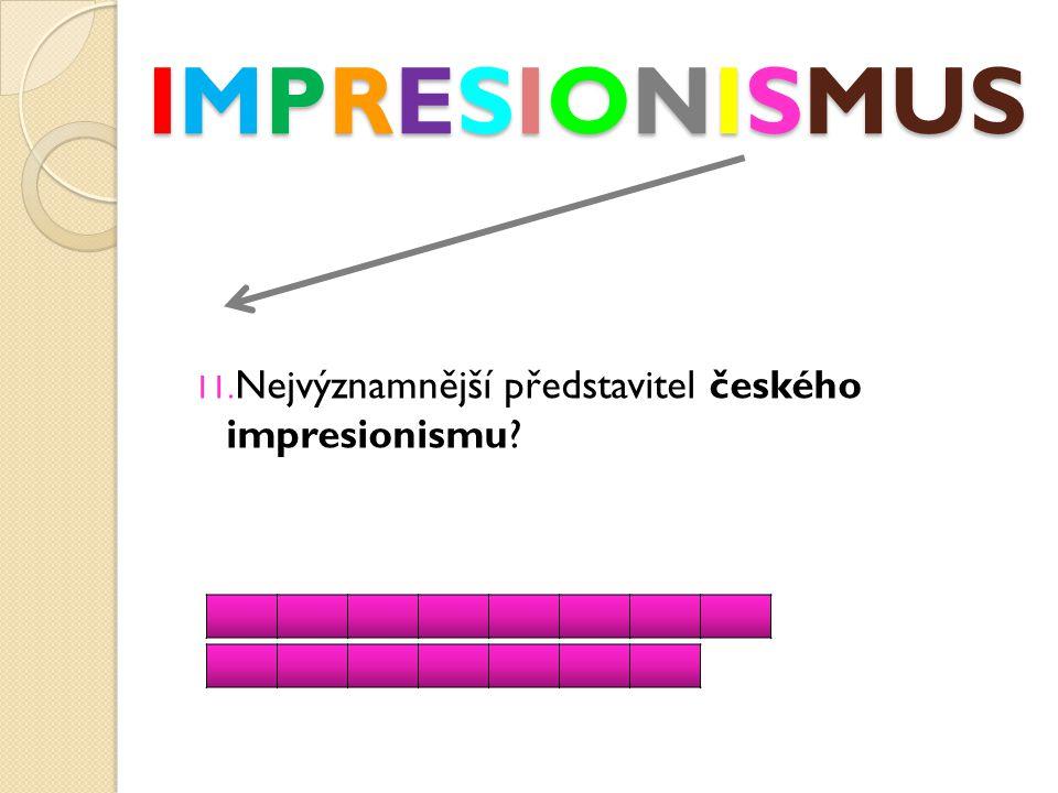 IMPRESIONISMUS 11. Nejvýznamnější představitel českého impresionismu