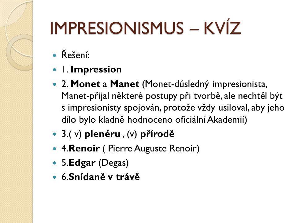 IMPRESIONISMUS – KVÍZ Řešení: 1. Impression 2.