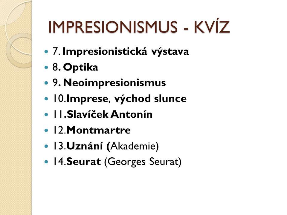 IMPRESIONISMUS - KVÍZ 7. Impresionistická výstava 8.