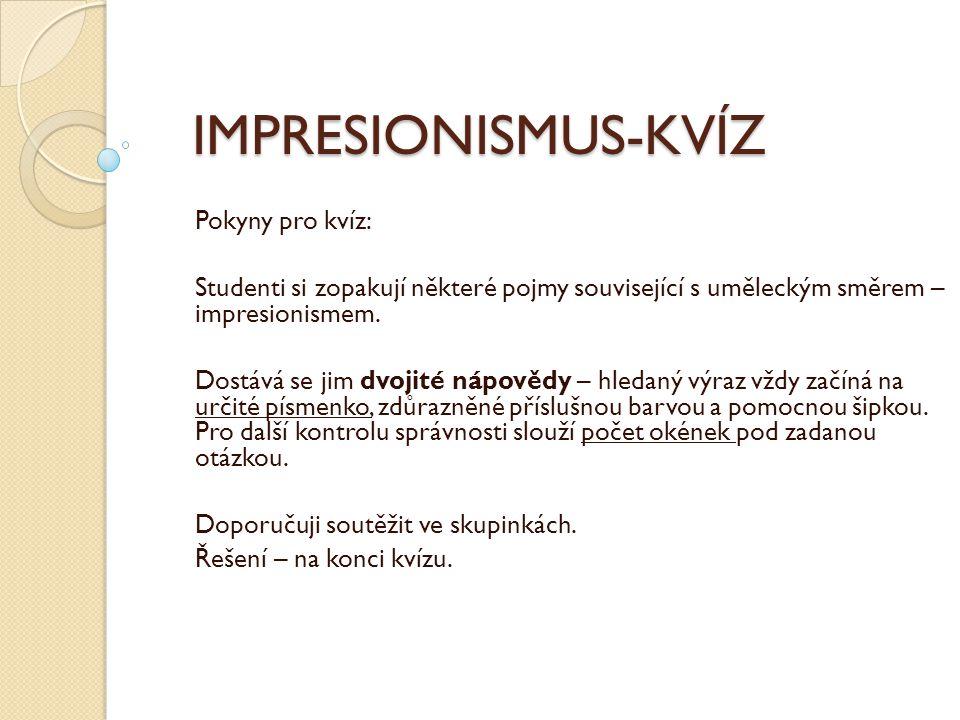 IMPRESIONISMUS-KVÍZ Pokyny pro kvíz: Studenti si zopakují některé pojmy související s uměleckým směrem – impresionismem.