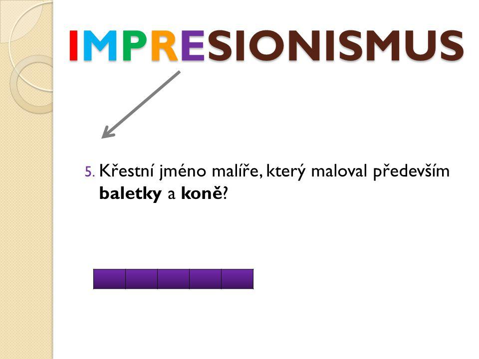 IMPRESIONISMUS - KVÍZ 7.Impresionistická výstava 8.