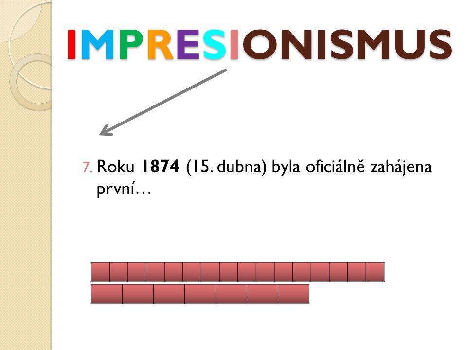 IMPRESIONISMUS 7. Roku 1874 (15. dubna) byla oficiálně zahájena první…