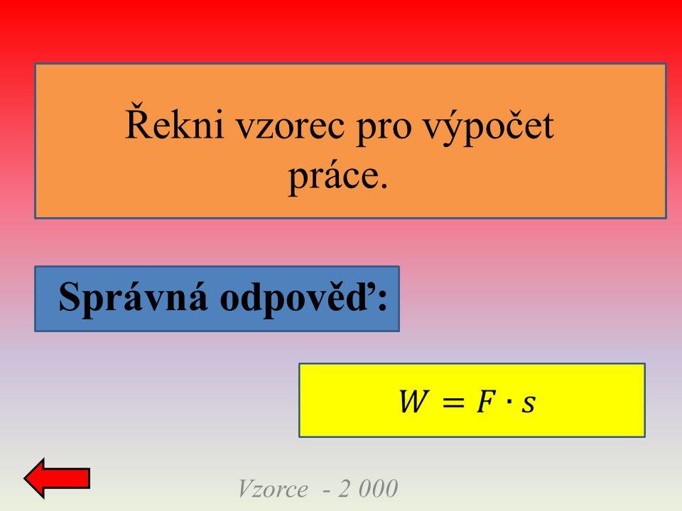 Vzorce - 2 000 Řekni vzorec pro výpočet práce.