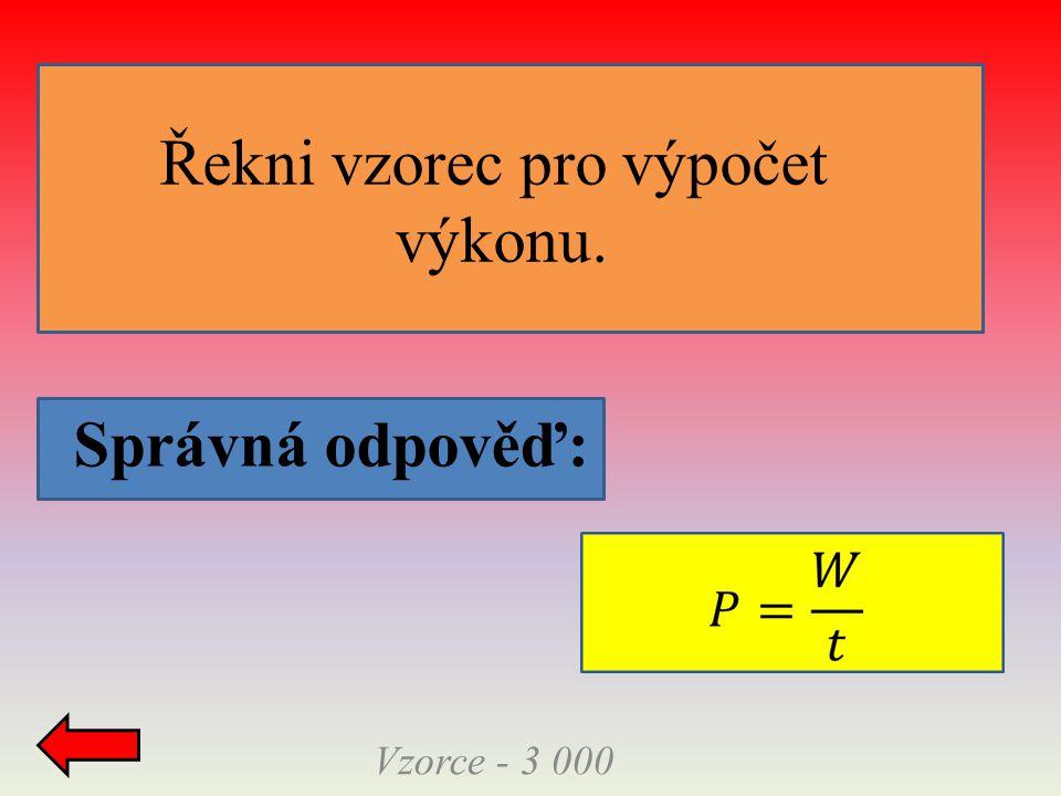 Správná odpověď: Vzorce - 3 000 Řekni vzorec pro výpočet výkonu.