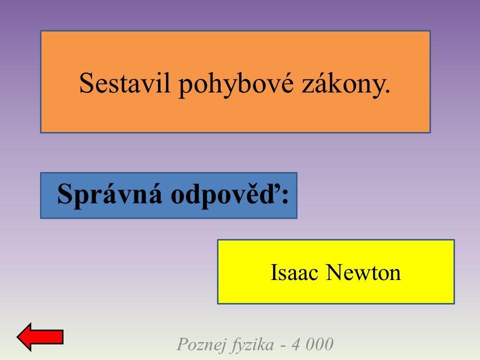 Správná odpověď: Sestavil pohybové zákony. Poznej fyzika - 4 000 Isaac Newton