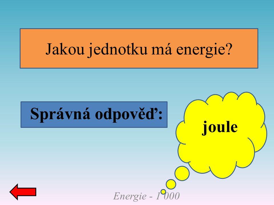 Energie - 1 000 Jakou jednotku má energie? Správná odpověď: joule