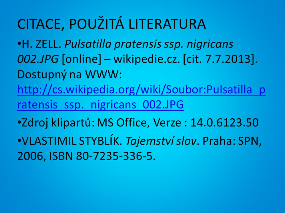 CITACE, POUŽITÁ LITERATURA H. ZELL. Pulsatilla pratensis ssp. nigricans 002.JPG [online] – wikipedie.cz. [cit. 7.7.2013]. Dostupný na WWW: http://cs.w