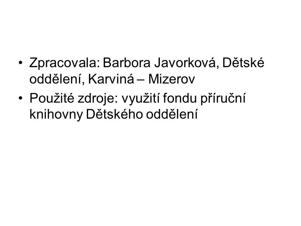 Zpracovala: Barbora Javorková, Dětské oddělení, Karviná – Mizerov Použité zdroje: využití fondu příruční knihovny Dětského oddělení