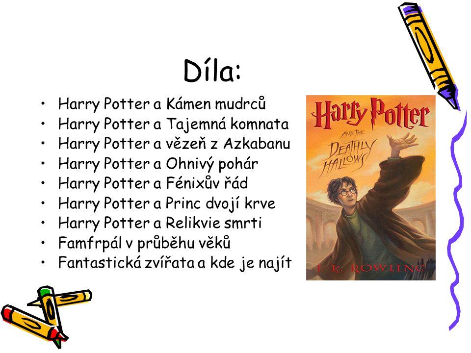 Díla: Harry Potter a Kámen mudrců Harry Potter a Tajemná komnata Harry Potter a vězeň z Azkabanu Harry Potter a Ohnivý pohár Harry Potter a Fénixův řá