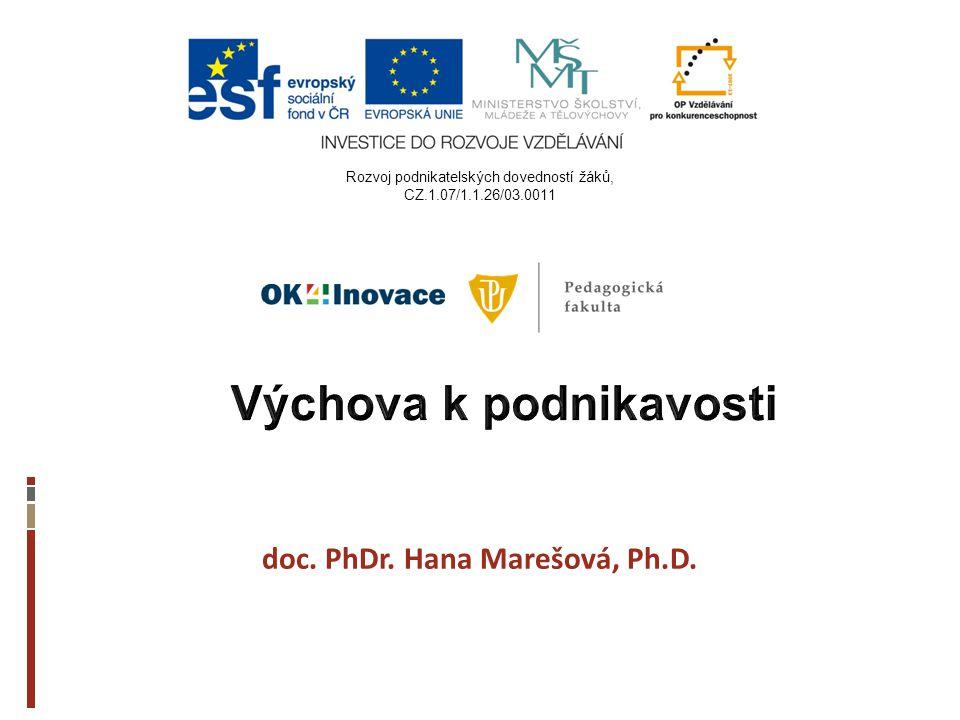 doc. PhDr. Hana Marešová, Ph.D. Rozvoj podnikatelských dovedností žáků, CZ.1.07/1.1.26/03.0011