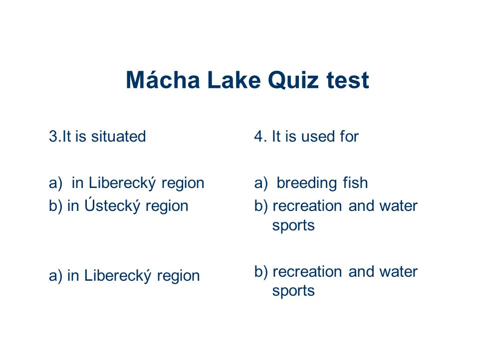 Mácha Lake Quiz test 3.It is situated a) in Liberecký region b) in Ústecký region a) in Liberecký region 4.