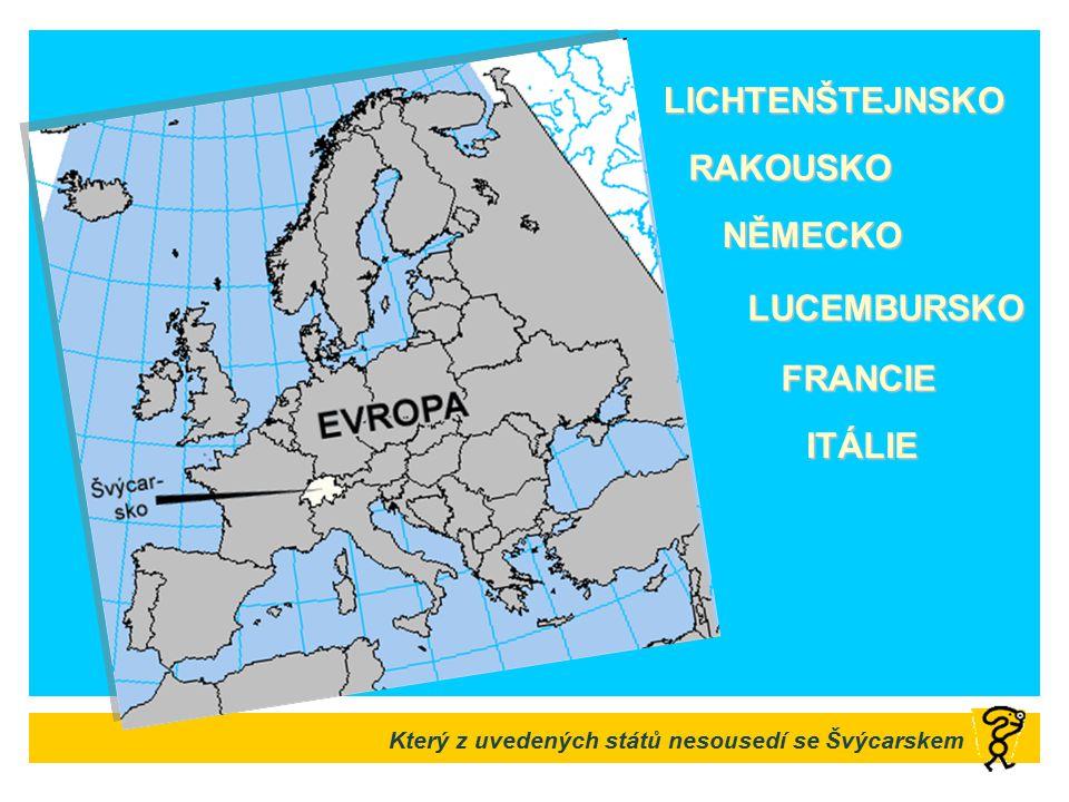 Který z uvedených států nesousedí se Švýcarskem FRANCIE LICHTENŠTEJNSKO NĚMECKO ITÁLIE LUCEMBURSKO RAKOUSKO