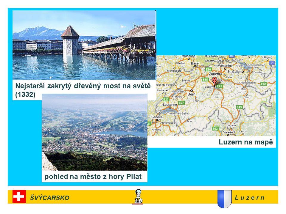 Luzern na mapě Nejstarší zakrytý dřevěný most na světě (1332) pohled na město z hory Pilat L u z e r n ŠVÝCARSKO