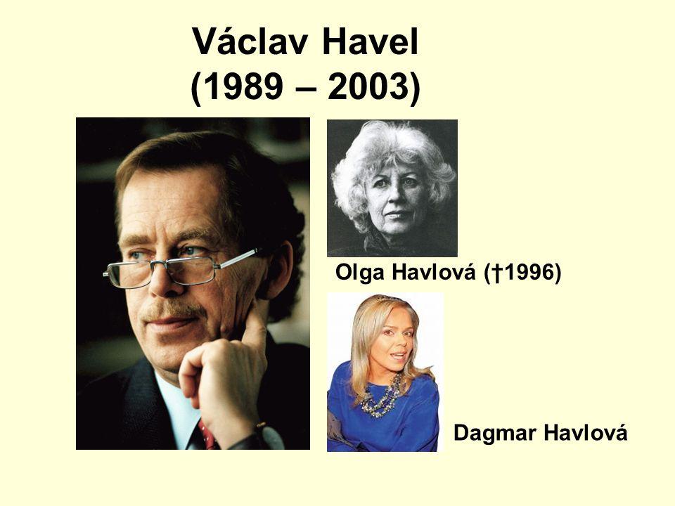 Václav Havel (1989 – 2003) Olga Havlová (†1996) Dagmar Havlová