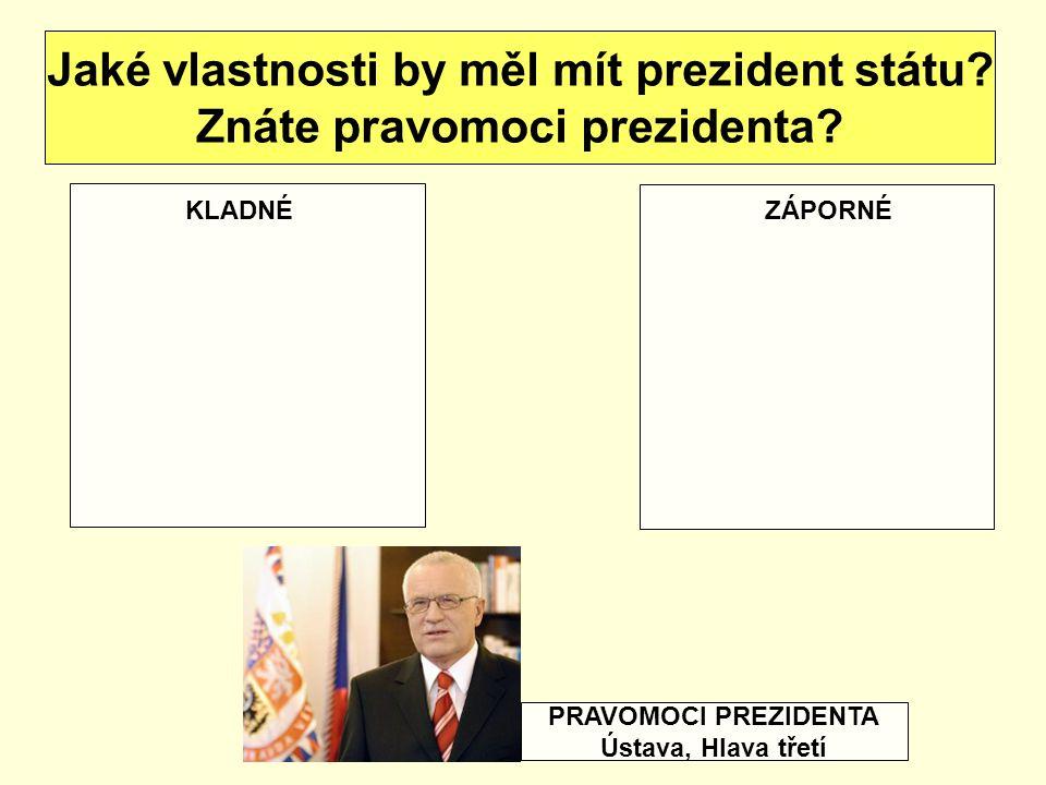 Jaké vlastnosti by měl mít prezident státu.Znáte pravomoci prezidenta.
