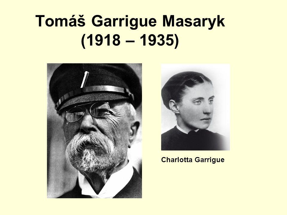 Tomáš Garrigue Masaryk (1918 – 1935) Charlotta Garrigue
